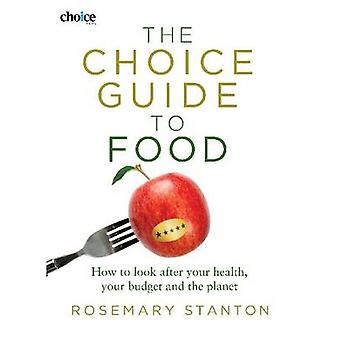 The Choice Guide to Food - How to Look After Your Health - Your Budget
