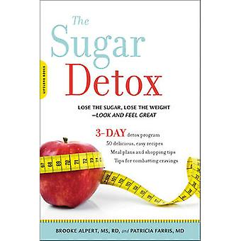 The Sugar Detox - Lose the Sugar - Lose the Weight-Look and Feel Great