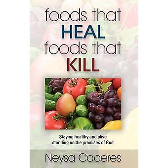 Foods That Heal Foods That Kill by Caceres & Neysa