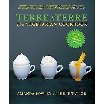 Terre a Terre - The Vegetarian Cookbook by Amanda Powley - Philip M. T