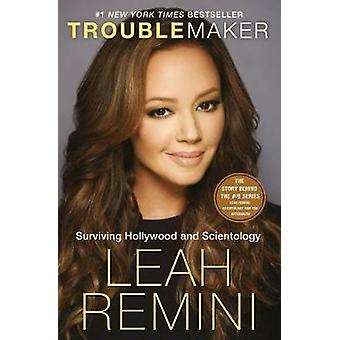 Troublemaker Surviving Hollywood and Scientology by Remini & Leah