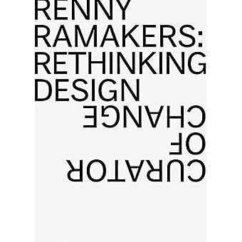 Renny Ramakers Rethinking DesignCurator of Change by Betsky & Aaron