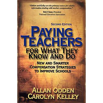 Paying Teachers for What They Know and Do New and Smarter Compensation Strategies to Improve Schools by Odden & Allan