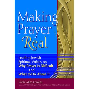 Making Prayer Real  Leading Jewish Spiritual Voices on Why Prayer is Difficult and What to Do About it by Rabbi Mike Comins