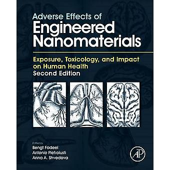 Adverse Effects of Engineered Nanomaterials Exposure Toxicology and Impact on Human Health by Fadeel & Bengt