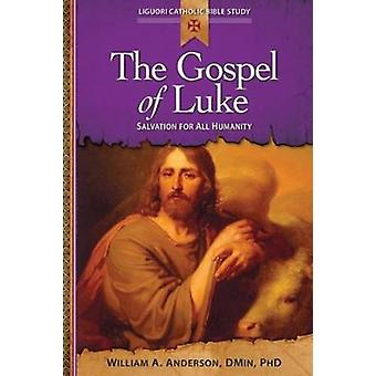 Gospel of Luke Salvation for All Humanity by Anderson & William