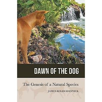 Dawn of the Dog The Genesis of a Natural Species by KolerMatznick & Janice