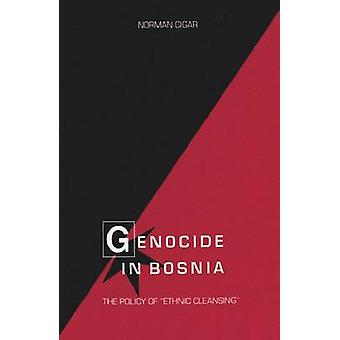 Genocide in Bosnia The Policy of Ethnic Cleansing by Cigar & Norman