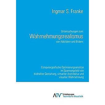 Untersuchungen zum Wahrnehmungsrealismus von Abbildern und Bildern by Franke & Ingmar S.