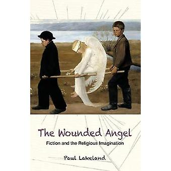 Wounded Angel Fiction and the Religious Imagination by Lakeland & Paul