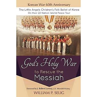 Gods Holy War to Rescue the Messiah by Selig & William