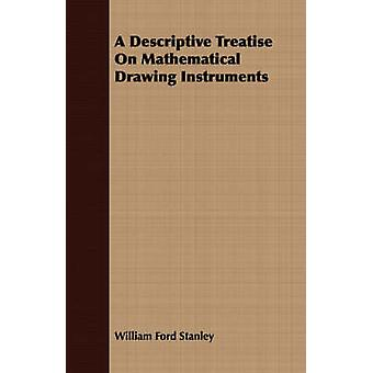 A Descriptive Treatise On Mathematical Drawing Instruments by Stanley & William Ford