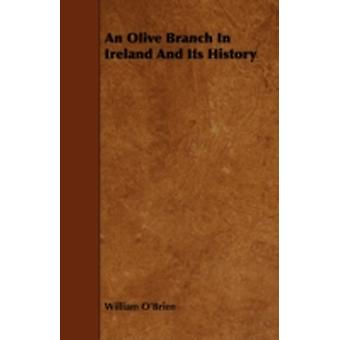 An Olive Branch in Ireland and Its History by OBrien & William