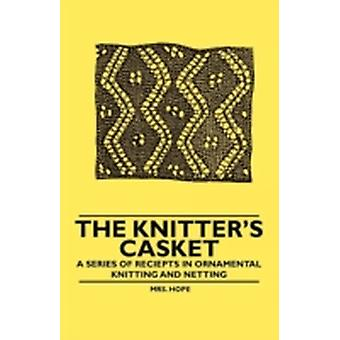 The Knitters Casket  A Series of receipts in Ornamental Knitting and Netting by Hope & Mrs.