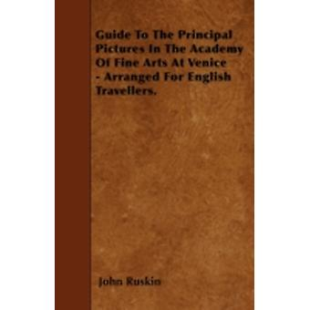 Guide To The Principal Pictures In The Academy Of Fine Arts At Venice  Arranged For English Travellers. by Ruskin & John