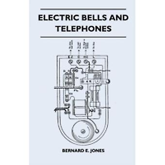 Electric Bells and Telephones by Jones & Bernard E.