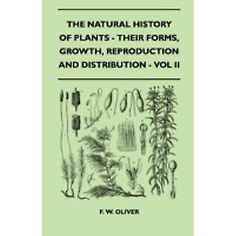 The Natural History Of Plants  Their Forms Growth Reproduction And Distribution  Vol II by Oliver & F. W.