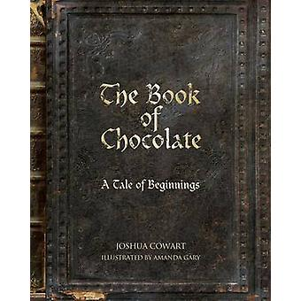 The Book of Chocolate A Tale of Beginnings by Cowart & Joshua
