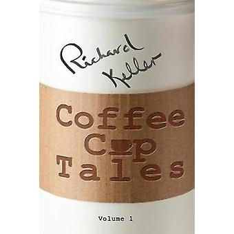 Coffee Cup Tales stories inspired by overheard conversations at the coffee shop by Keller & Richard