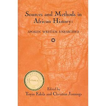 Sources and Methods in African History Spoken Written Unearthed by Falola & Toyin