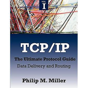 TCPIP  The Ultimate Protocol Guide Volume 1  Data Delivery and Routing by Miller & Philip M.