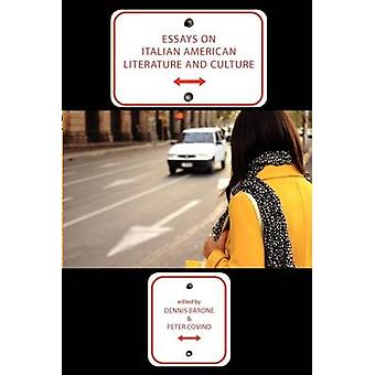 Essays on Italian American Literature and Culture by Barone & Dennis