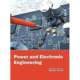 Power and Electronic Engineering by Silver & Marko