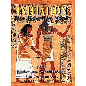 INITIATION INTO EGYPTIAN YOGA AND NETERIAN SPIRITUALITY by Ashby & Muata