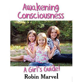 Awakening Consciousness A Girls Guide by Marvel & Robin