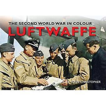Luftwaffe The Second World War in Colour by Christopher & John