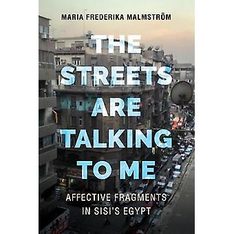 The Streets Are Talking to Me - Affective Fragments in Sisi's Egypt by