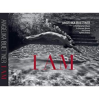I AM - Celebrating the Perfect Imperfect by Angelika Buettner - 978057