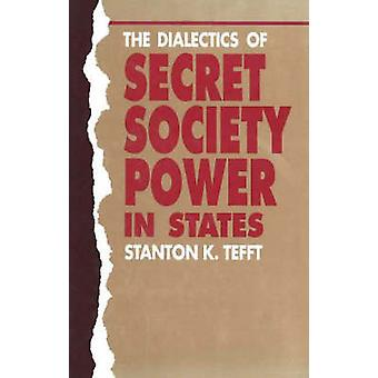 The Dialectics Of Secret Society Power In States by Stanton K. Tefft