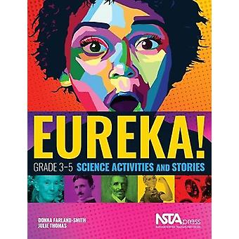 Eureka! - Grade 3-5 Science Activities and Stories by Donna Farland-Sm