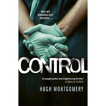 Control - A dark and compulsive medical thriller by Hugh Montgomery -