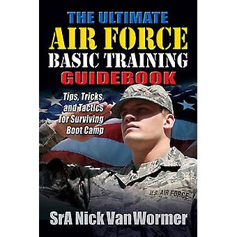 Ultimate Guide to Air Force Basic Training - Tips - Tricks - and Tacti