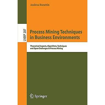 Process Mining Techniques in Business Environments - Theoretical Aspec