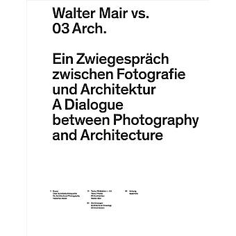 Walter Mair vs. 03 Architects - A Dialogue Between Photography and Ar