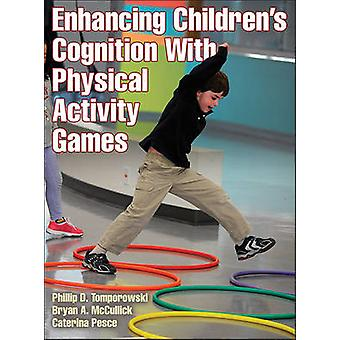 Enhancing Childrens Cognition With Physical Activity Games by Phillip Tomporowski