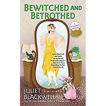 Bewitched And Betrothed - A Witchcraft Mystery #10 by Juliet Blackwell