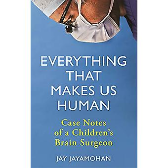 Everything That Makes Us Human - Case Notes of a Children's Brain Surg