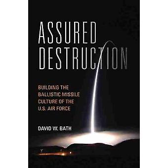 Verzekerde Vernietiging - Het bouwen van de ballistische raket cultuur van de VS.