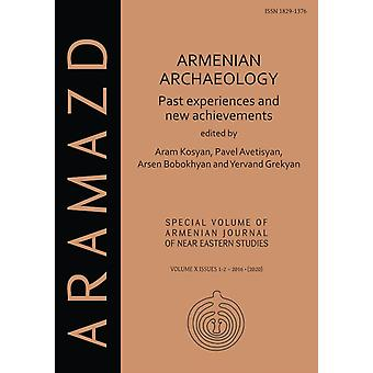Armenian Archaeology Past Experiences and New Achievements by Edited by Aram Kosyan & Edited by Pavel S Avetisyan & Edited by Arsen Bobokhyan & Edited by Yervand Grekyan