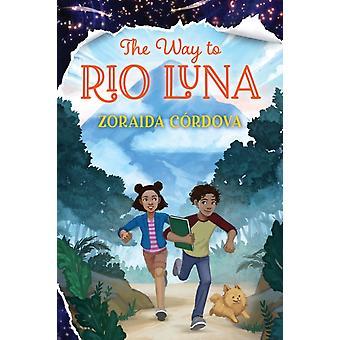 The Way to Rio Luna by Zoraida Cordova