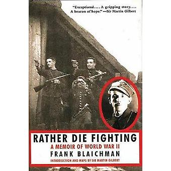 Rather Die Fighting  A Memoir of World War II by Frank Blaichman & Introduction by Martin Gilbert