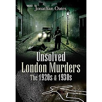 Unsolved London Murders The 1920s  1930s by Oates & Jonathan