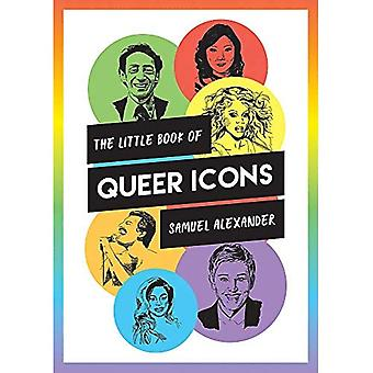The Little Book of Queer Icons: The Inspiring True Stories Behind Groundbreaking LGBTQ+ Icons