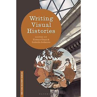 Writing Visual Histories by Edited by Prof Ludmilla Jordanova Edited by Dr Florence Grant