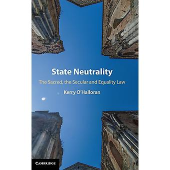 State Neutrality  The Sacred the Secular and Equality Law by Kerry O Halloran