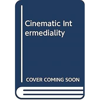 Cinematic Intermediality by Edited by Kim Knowles & Edited by Marion Schmid